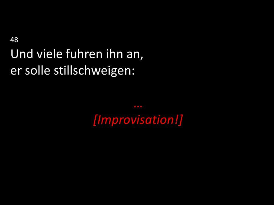 er solle stillschweigen: … [Improvisation!]